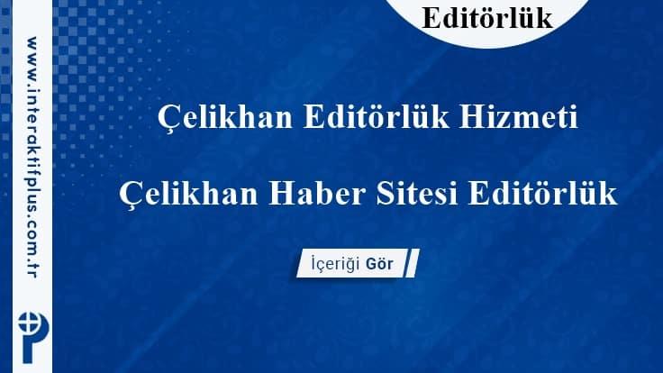 Çelikhan Editörlük Hizmeti