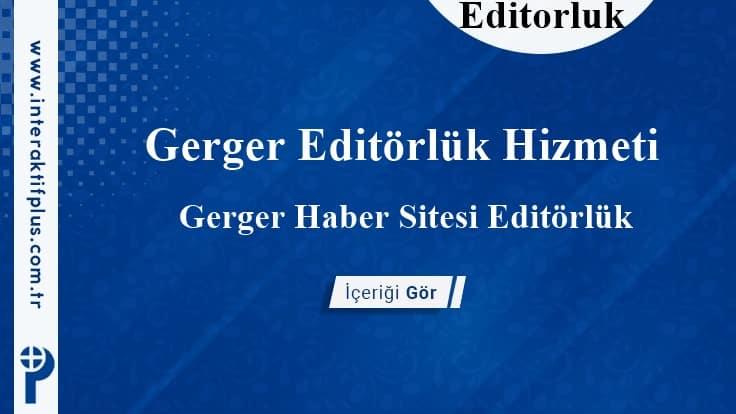 Gerger Editörlük Hizmeti