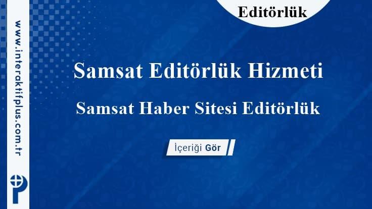 Samsat Editörlük Hizmeti