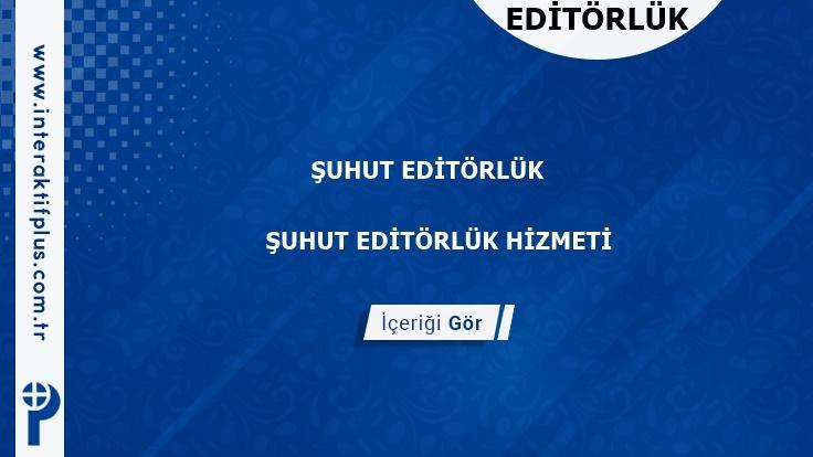 Suhut Editörlük Hizmeti ve Haber Sitesi Editörlük