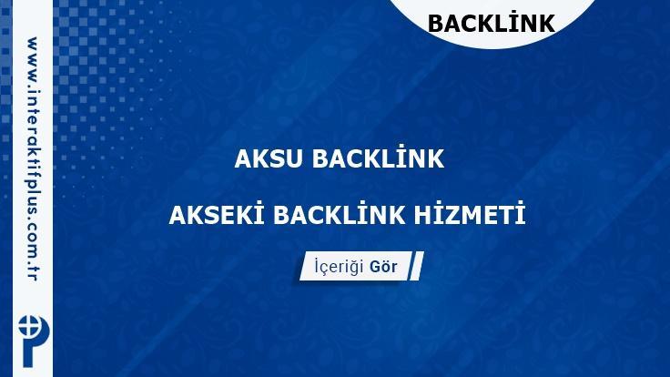 Aksu Backlink ve Aksu Tanıtım Yazısı