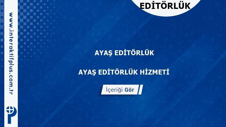 Ayaş Editörlük Hizmeti ve Haber Sitesi Editörlük