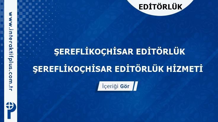 Sereflikochisar Editörlük Hizmeti ve Haber Sitesi Editörlük