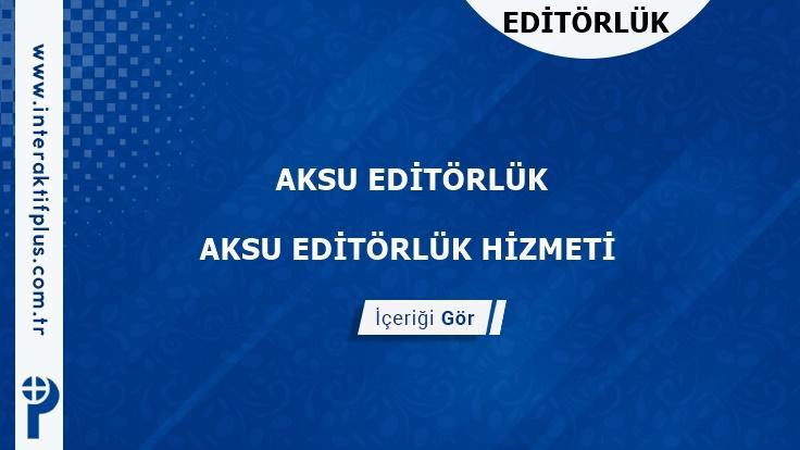 Aksu Editörlük Hizmeti ve Haber Sitesi Editörlük