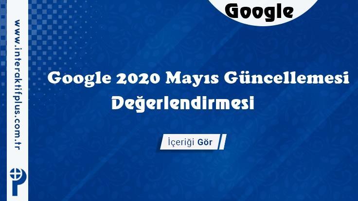 Google Mayıs 2020 Güncelleme Sonrası Değerlendirme