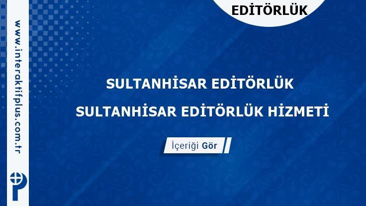 Sultanhisar Editörlük Hizmeti ve Haber Sitesi Editörlük