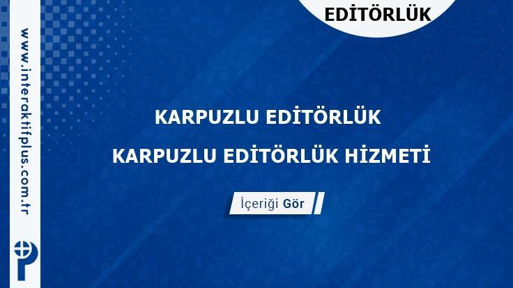 Karpuzlu Editörlük Hizmeti ve Haber Sitesi Editörlük
